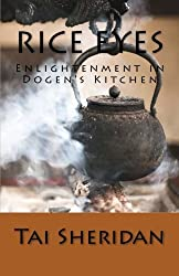 Rice Eyes: Enlightenment in Dogen's Kitchen by Tai Sheridan Ph.D. (2014-08-28)