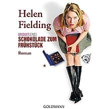 Bridget Jones - Schokolade zum Frühstück: Roman   - (Die Bridget Jones-Serie 1) (German Edition)