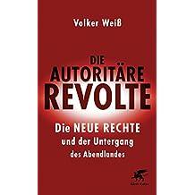 Die autoritäre Revolte: Die Neue Rechte und der Untergang des Abendlandes (German Edition)