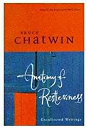Anatomy of Restlessness: Uncollected Writings by Bruce Chatwin (1997-06-06)