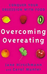 Overcoming Overeating: Conquer Your Obsession With Food: Conquer Your Obsession with Food Forever