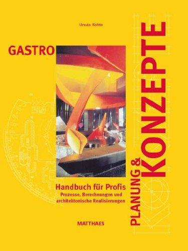 GASTRO Planung und Konzepte: Handbuch für Profis Prozesse, Berechnungen und architektonische Realisierungen