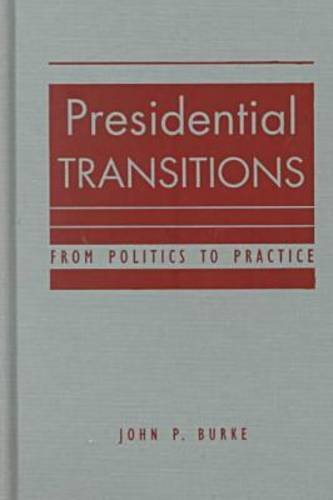 Presidential Transitions: From Politics to Practice por John P. Burke