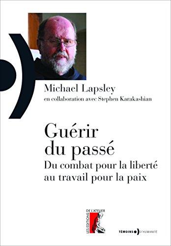 Guérir du passé: Du combat pour la liberté au travail pour la paix (Témoins d'humanité) par Michael Lapsley