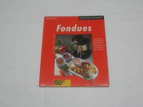 Fondues : verführerische Leckerbissen für gesellige Runden , klassische und neue Rezept-Ideen auch für Saucen, Dips und Salate , jedes Rezept in Farbe.