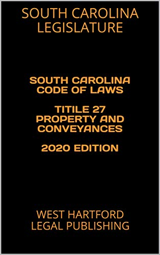 SOUTH CAROLINA CODE OF LAWS TITILE 27 PROPERTY AND CONVEYANCES 2020 EDITION: WEST HARTFORD LEGAL PUBLISHING (English Edition)
