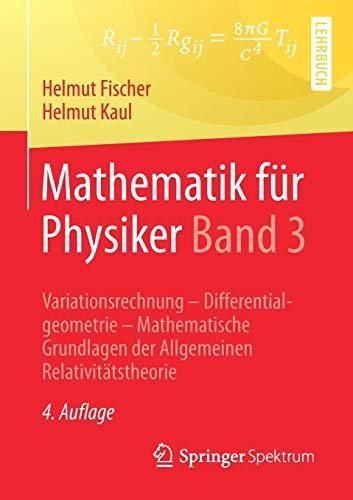 Mathematik für Physiker Band 3: Variationsrechnung - Differentialgeometrie - Mathematische Grundlagen der Allgemeinen Relativitätstheorie