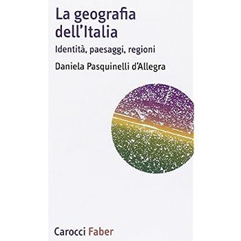 La Geografia Dell'italia. Identità, Paesaggi, Regioni