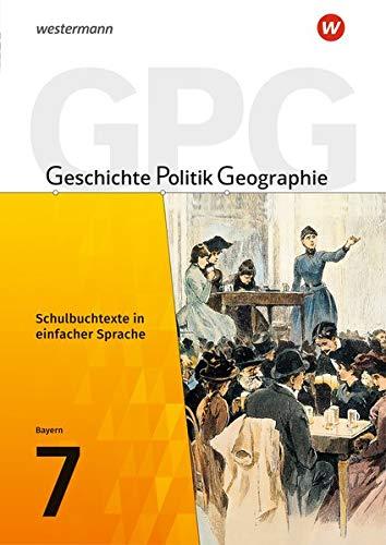 Geschichte - Politik - Geographie (GPG) - Ausgabe 2017 für Mittelschulen in Bayern: Schulbuchtexte in einfacher Sprache 7 mit CD-ROM: für eine Differenzierung im inklusiven Unterricht