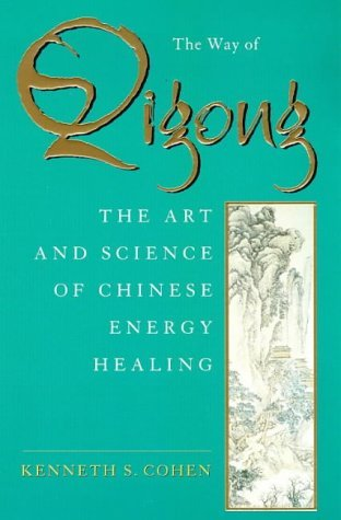 The Way of Qigong: The Art and Science of Chinese Energy Healing by Kenneth S. Cohen (1997-11-01)