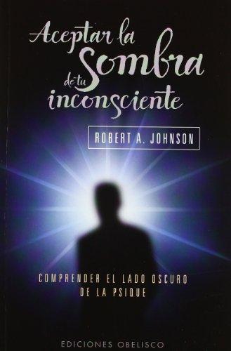 Aceptar la sombra de tu inconsciente (Bolsillo) (PSICOLOGÍA) por ROBERT A. JOHNSON