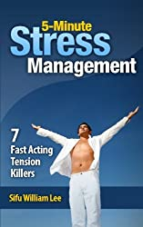 5-Minute Stress Managment: 7 Fast Acting Tension Killer Methods