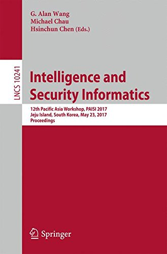Intelligence and Security Informatics: 12th Pacific Asia Workshop, PAISI 2017, Jeju Island, South Korea, May 23, 2017, Proceedings (Lecture Notes in Computer Science)