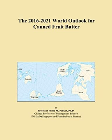 The 2016-2021 World Outlook for Canned Fruit Butter