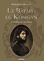Le Bâtard de Kosigan - L'ombre du pouvoir de Fabien Cerutti