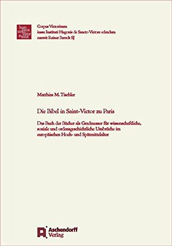 Die Bibel in Saint-Victor zu Paris: Das Buch der Bücher als Gradmesser für wissenschaftliche, soziale und ordensgeschichtliche Umbrüche im ... (Corpus Victorinum / Instrumenta, Band 6)