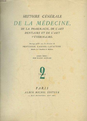 Histoire générale de la médecine, de la pharmacie, de l'art dentaire et de l'art vétérinaire. tome 1 et 2. (
