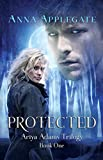 Protected (Book 1 in the Ariya Adams Trilogy) by Anna Applegate