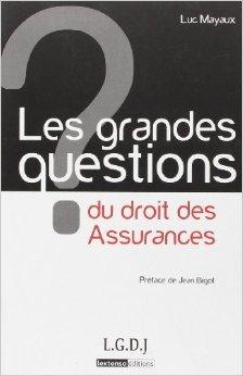 Les grandes questions du droit des Assurances de Luc Mayaux,Jean Bigot (Prface) ( 3 mai 2011 )