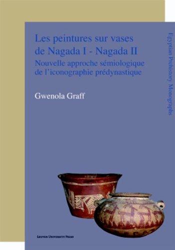 Les Peintures Sur Vases De Nagada I - Nagada Ii: Nouvelle Approche Semiologique de l'Iconographie Predynastique (Egyptian Prehistory Monographs)