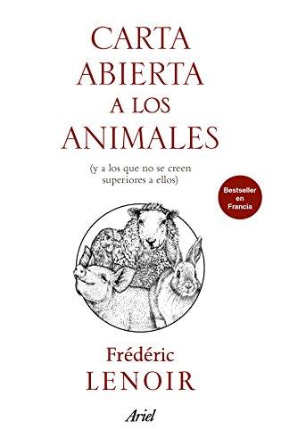 Carta abierta a los animales: (y a los que no se creen superiores a ellos) (Ariel)