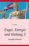 Engel, Energie und Heilung 5: Das große Geheimnis
