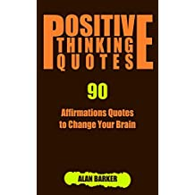 Positive Thinking Quotes: 90 Affirmations Quotes to Change Your Brain (Inspirational Quotes, Affirmation Quotes, Successful Quotes Book 1) (English Edition)
