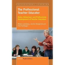 The Professional Teacher Educator: Roles, Behaviour, and Professional Development of Teacher Educators by Mieke Lunenberg (2014-02-07)
