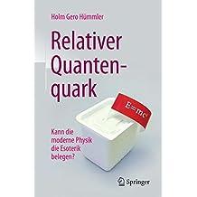 Relativer Quantenquark: Kann die moderne Physik die Esoterik belegen?