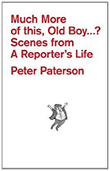 How Much More of This, Old Boy...?: Scenes from a Reporter's Life