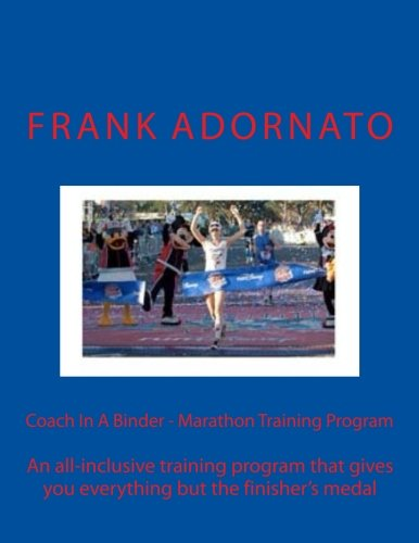 Coach In A Binder - Marathon Training Program: An all-inclusive training program that gives you everything but the finisher's medal por Frank Adornato