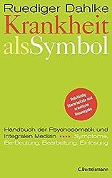 Krankheit als Symbol: Ein Handbuch der Psychosomatik. Symptome, Be-Deutung, Einlösung.