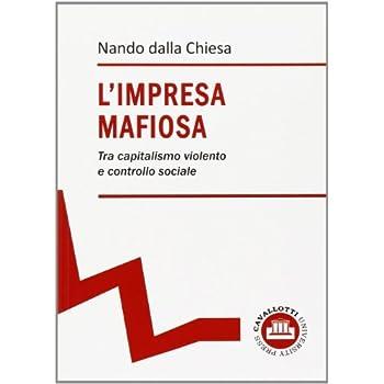 L'impresa Mafiosa. Tra Capitalismo Violento E Controllo Sociale
