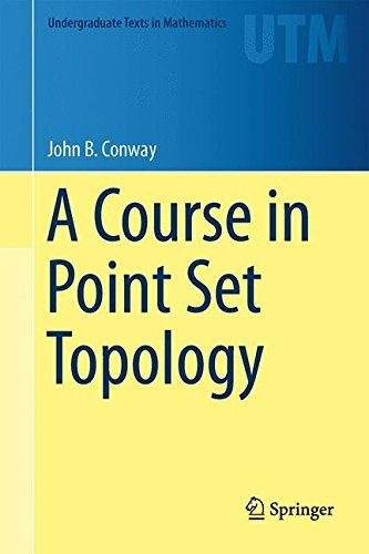 A Course in Point Set Topology (Undergraduate Texts in Mathematics) by John B. Conway (2013-11-05)