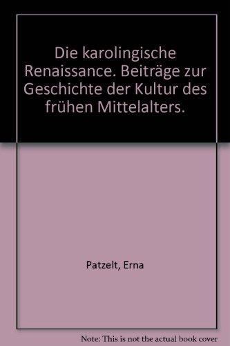 Die Karolingische Renaissance. Beiträge zur Geschichte der Kultur des frühen Mittelalters