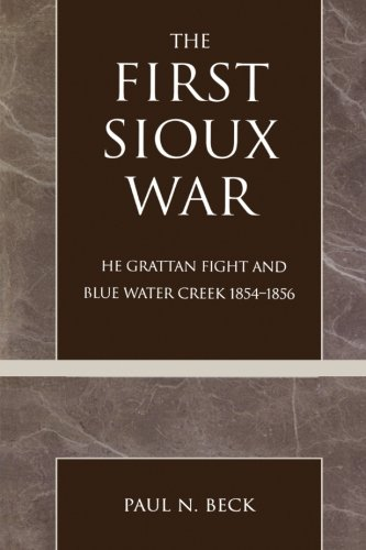 The First Sioux War: The Grattan Fight and Blue Water Creek 1854-1856