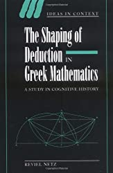 Shaping Deduction Greek Mathematics: A Study in Cognitive History (Ideas in Context)