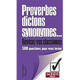 Proverbes, dictons, synonymes, révisez vos classiques: 500 questions pour vous tester