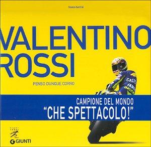 Valentino Rossi. Penso dunque corro (Libri di sport)