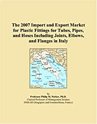 The 2007 Import and Export Market for Plastic Fittings for Tubes, Pipes, and Hoses Including Joints, Elbows, and Flanges in Italy