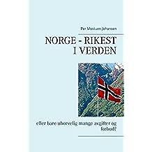 Norge – rikest i verden: eller bare uhorvelig mange avgifter og forbud? (Norwegian Edition)