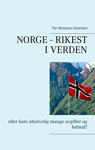 Norge – rikest i verden: eller bare uhorvelig mange avgifter og forbud? (Norwegian Edition) por Per Mostuen Johansen