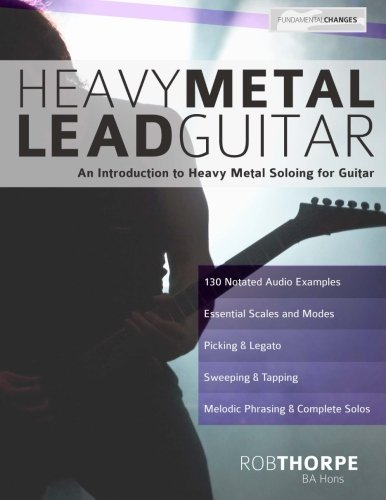 Heavy Metal Lead Guitar: An Introduction to Heavy Metal Soloing for Guitar: Volume 2 (Learn Heavy Metal Guitar)