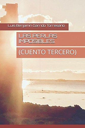 LAS PERLAS IMPOSIBLES.: (CUENTO TERCERO) (3 CUENTOS INFANTILES PARA ADULTOS.) por Luis Benjamín Garrido Torresano
