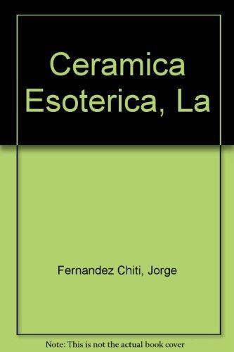 Descargar Libro Ceramica Esoterica, La de Jorge Fernandez Chiti
