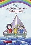 Mein Erstkommunion-Gebetbuch: Mit allen wichtigen Grundgebeten