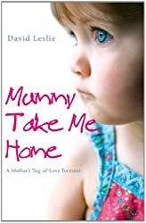 Mummy, Take Me Home: A Mother's Tug-of-Love Torment