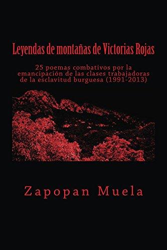 Leyendas de montañas de Victorias Rojas: 25 poemas combativos por la emancipación de las clases trabajadoras de la esclavitud burguesa (1991-2013) por Zapopan Muela