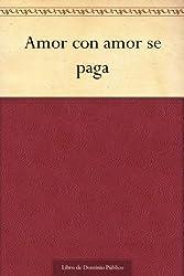 Amor con amor se paga (Spanish Edition)