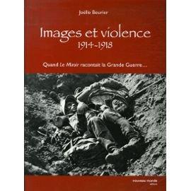 Images et violence 1914-1918 : Quand le miroir racontait la grande guerre...